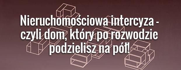 Nieruchomo�ciowa intercyza - czyli dom, kt�ry po rozwodzie podzielisz na p�!