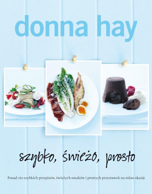 Szybkie, �wie�e i proste gotowanie z Donn� Hay [PRZEPISY Z KSI��KI]