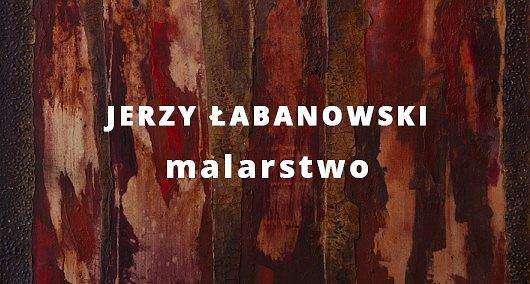 Jerzy Łabanowski (1932-1999). Malarstwo