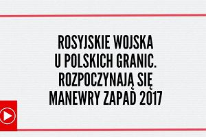 """Rosyjskie wojska u polskich granic.  Rozpoczynają się manewry """"Zapad 2017"""""""