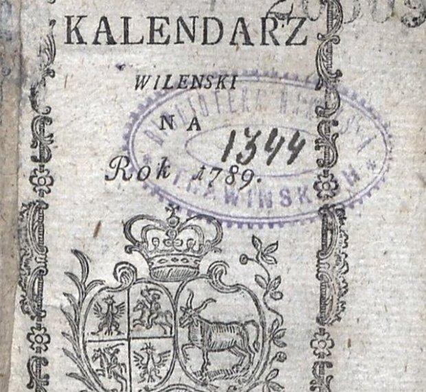 'Kalendarz Wileński' na rok 1789. Zrywał nie tylko z przepowiedniami i astrologią, ale też z przestarzałą egzegezą biblijną. Czytelnik dostawał w zamian teksty popularnonaukowe z historii, geografii, fizyki, przedruki ważnych ustaw, artykuły zwalczające zabobony. Ukazywał się w latach 1768-95, wydawcą był jezuita ks. Franciszek Paprocki.