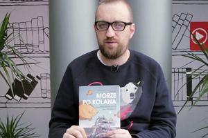 """""""Książka dnia"""" Michała Nogasia: """"Morze po kolana"""""""