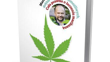 'Marek Bachański, doktor od spraw niemożliwych. Cała prawda o leczeniu medyczną marihuaną'