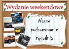 Wydanie weekendowe | Nasze podsumowanie tygodnia