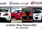 Odwied� nas na Motor Show Pozna� 2013