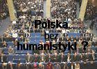 Polska bez humanistyki? Zapraszamy na debat�