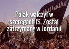 RMF FM nieoficjalnie: Polak walczy� w szeregach IS. Zosta� zatrzymany w Jordanii