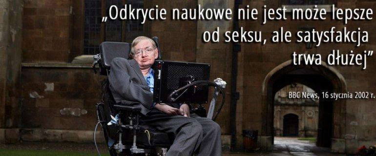 ''Mogliby�my wiedzie� wszystko, co wie B�g, gdyby B�g by�''. Te cytaty m�wi� wszystko o Hawkingu