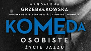 'Komeda. Osobiste życie jazzu', Magdalena Grzebałkowska, Znak, Kraków, premiera: 9 maja