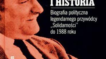 Paweł Zyzak: 'Lech Wałęsa. Idea i historia. Biografia polityczna legendarnego przywódcy ''Solidarności'' do 1988 roku'