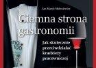 """Ksi��ka """"Ciemne strony gastronomii. Jak skutecznie przeciwdzia�a� kradzie�y pracowniczej"""" Jan Marek Mo�oniewicz"""