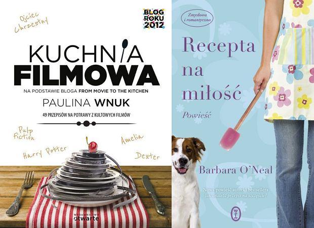 """""""Kuchnia filmowa"""" autorstwa Pauliny Wnuk i """"Recepta na miłość"""" Barbary O'Neal"""