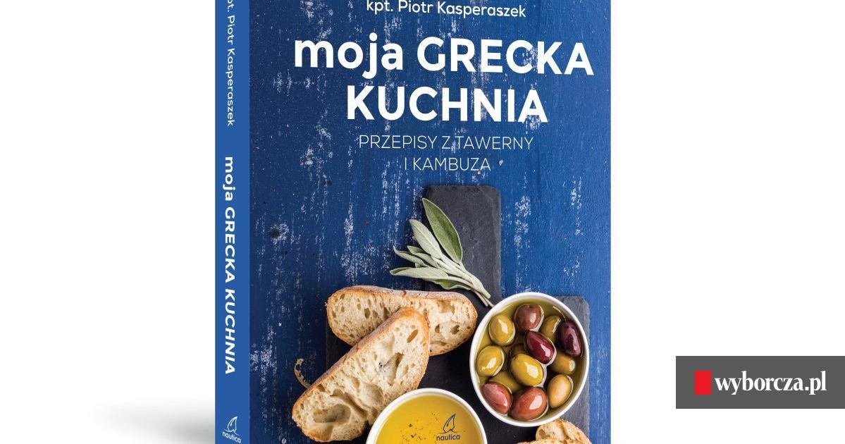Moja Grecka Kuchnia Przepisy Z Tawerny I Kambuza