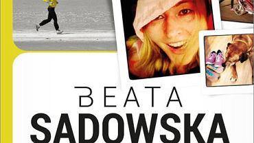 """I jak tu nie biegać!"" Beata Sadowska"