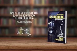Sztokholm, przewodnik śladami bohaterów Stiega Larssona? pióra Wojciecha Orlińskiego