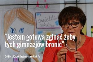 Kluzik-Rostkowska: Rozumiem �e Kaczy�ski, g�osuj�c za powstaniem gimnazj�w, ufa�, �e one spe�ni� sw�j cel