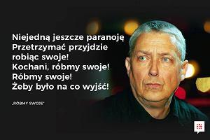 """Wojciech Młynarski nie żyje. Za te teksty go kochaliśmy. """"Rodacy! Róbmy swoje!"""""""