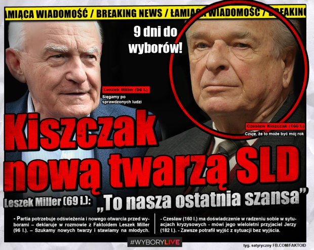 Kiszczak nową twarzą SLD [Faktoid] - - Partia potrzebuje odświeżenia i nowego otwarcia przed wyborami - deklaruje w rozmowie z Faktoidem Leszek Miller (96 l.). - Szukamy nowych twarzy i stawiamy na młodych.  Według informacji Faktoidu nową kampanię wizerunkową zapoczątkować ma Czesław Kiszczak.  - Faktoid