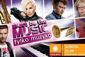 Must Be The Music. Tylko Muzyka
