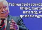 """Wałęsa chce zostać pośrednikiem Putina. """"Trzeba mu wytłumaczyć: Chłopie, nawet jeśli masz rację..."""""""