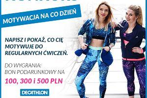 Konkurs Motywacja na co dzień! Pokaż nam i napisz, co się motywuje do ćwiczeń i wygraj bony podarunkowe sieci Decathlon