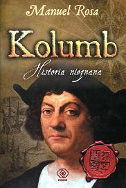 ''Kolumb. Historia nieznana'', Manuel Rosa, przeł. Marta Szafrańska-Brandt, Rebis, Poznań