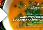 """Targ Śniadaniowy  zaprasza na kolejne bezpłatne warsztaty kulinarne z cyklu """"Świeża Inicjatywa"""" Zelmer w Poznaniu"""