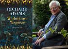 """Książka """"Wodnikowe Wzgórze"""" Richarda Adamsa. Arcydzieło dla dzieci"""