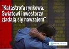 """Katastrofa na rynkach, panika w�r�d inwestor�w. """"Nic nie jest w stanie tego zatrzyma�"""". Co si� sta�o?"""