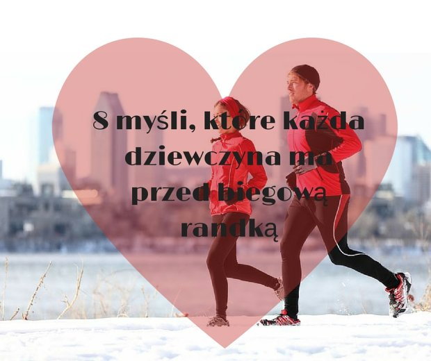 O czym myślą kobiety przed biegową randką