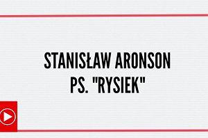 """""""Ja wiem, co to znaczy strach"""" - Stanisław Aronson, ps. """"Rysiek"""""""