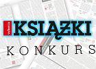 """""""Recenzja"""" - konkurs """"Gazety Wyborczej"""" i """"Książek. Magazynu do czytania"""""""