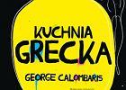 """Przepisy z """"Kuchni greckiej"""" George'a Calombarisa"""
