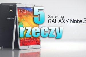 Samsung Galaxy Note 3 - 5 rzeczy, kt�re musisz wiedzie� o najlepszym telefonie Samsunga [WIDEO]