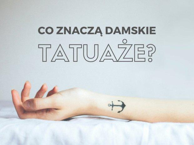 Tatuaże są popularniejsze niż gify z Leonardo DiCaprio, więc pora wyrobić sobie nieco towarzyskiej ogłady i wiedzieć, co znaczą!