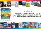 """Album """"M�j Pionowy �wiat"""" Jerzego Kukuczki z Grand Prix konkursu. Ksi��ka G�rska Roku 2015 im. Wawrzy�ca �u�awskiego"""