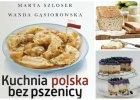 """Dieta bezglutenowa w rodzimej ods�onie, czyli """"Kuchnia polska bez pszenicy"""""""