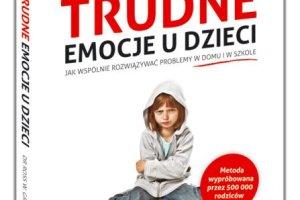 """""""Trudne emocje"""" - mi�dzynarodowy bestseller dla rodzic�w i wychowawc�w ju� w Polsce!"""