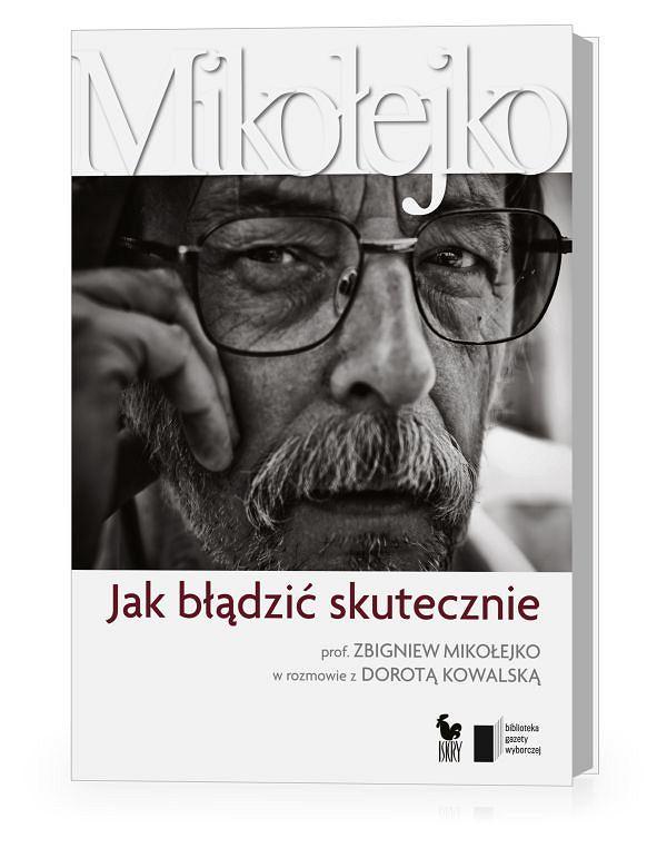"""""""Jak b��dzi� skutecznie"""" Prof. Zbigniew Miko�ejko w rozmowie z Dorot� Kowalsk�"""