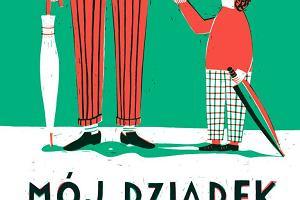 """Dziadek, dziadek cool. """"Mój dziadek"""" Catariny Sobral - mądra książka dla dzieci z doskonałymi ilustracjami [RECENZJA]"""