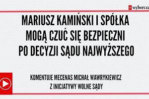 """""""Mariusz Kamiński i spółka mogą czuć się bezpieczni po decyzji Sądu Najwyższego"""". Komentuje mecenas Michał Wawrykiewicz"""