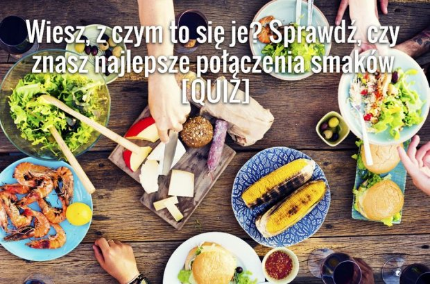 Grafika do quizu: najlepsze połączenia smaków