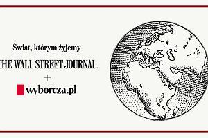 """""""The Wall Street Journal"""" w """"Gazecie Wyborczej"""" i na Wyborcza.pl. Żeby lepiej poznać i rozumieć świat"""