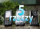 Telefony CAT - 5 rzeczy o trzech pancernych telefonach