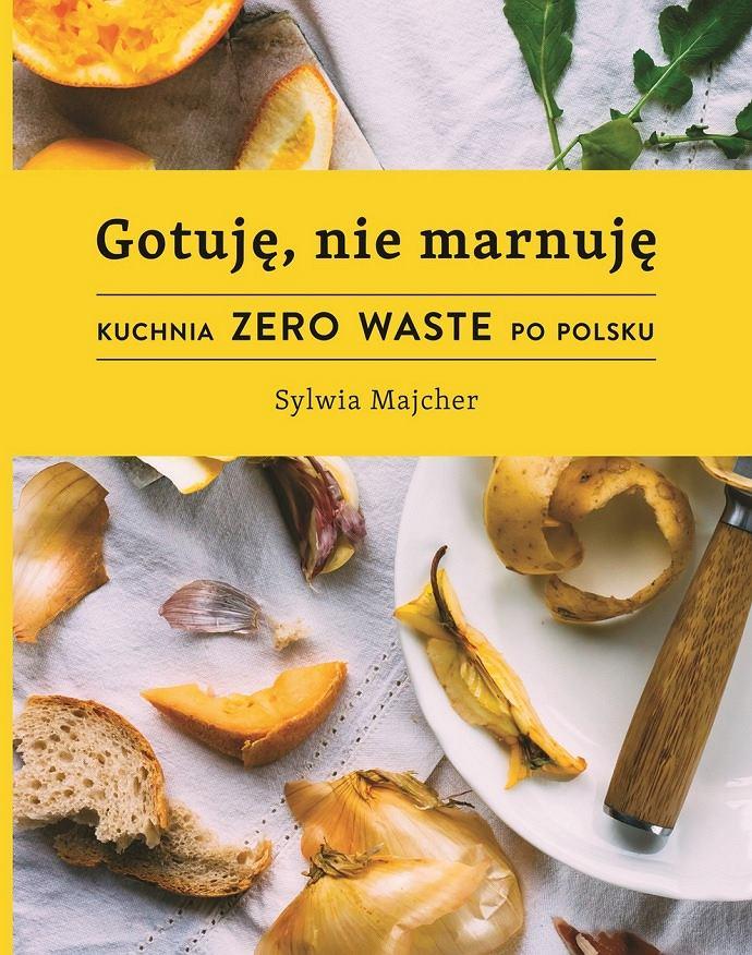 'Gotuję, nie marnuję. Kuchnia zero waste po polsku', Sylwia Majcher,  Wydawnictwo Buchmann