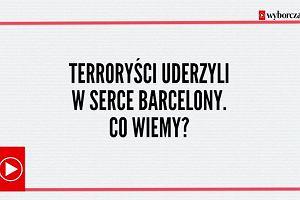 Terroryści uderzyli w serce Barcelony. Co wiemy?