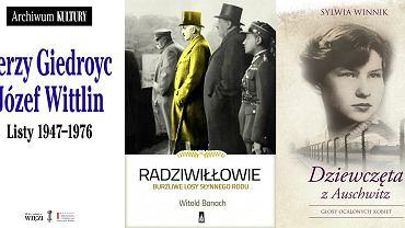 'Listy 1947-1976. Jerzy Giedroyc, Józef Wittlin', 'Radziwiłłowie. Burzliwe losy słynnego rodu' i 'Dziewczęta z Auschwitz. Głosy ocalonych kobiet'