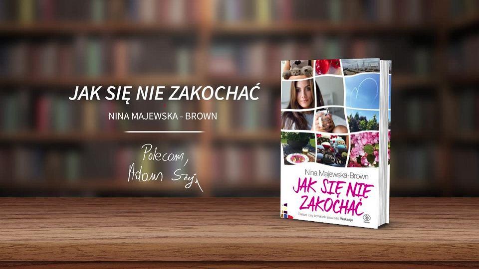 15fdab2ea0bc29 JAK SIĘ NIE ZAKOCHAĆ – Nina Majewska-Brown