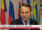 "Sikorski: ""Ukraina potrzebuje reform, by dosta� pomoc UE"", ""Sytuacja tam to pora"