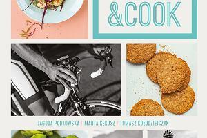 """""""Bike&Cook. Kulinarny poradnik rowerzysty"""", czyli przepisy idealne dla sportowców"""